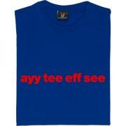 """Aldershot Town """"Ayy Tee Eff See"""" T-Shirt"""
