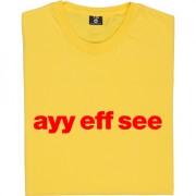 Ayy Eff See T-Shirt