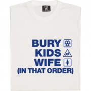 Bury Kids Wife (In That Order) T-Shirt