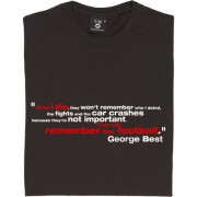"George Best ""Remember the Football"" Quote T-Shirt"