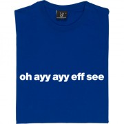 "Oldham Athletic ""Oh Ayy Ayy Eff See"" T-Shirt"