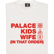 Palace Kids Wife (In That Order) T-Shirt