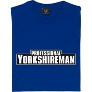 Professional Yorkshireman T-Shirt
