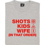Shots Kids Wife (In That Order) T-Shirt
