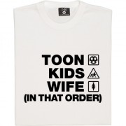 Toon Kids Wife (In That Order) T-Shirt