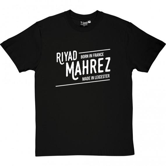 Riyad Mahrez: Made In Leicester T-Shirt